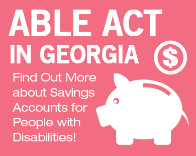 ABLE Act in Georgia – Find Out More about Savings Accounts for People with Disabilities!