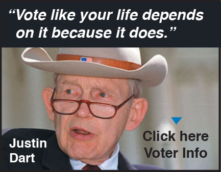 """Vote like your life depends on it because it does."" - Justin Dart, Click Here for Voter Info"