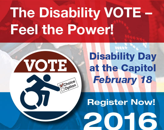The Disability VOTE –  Feel the Power! Disability Day 2016 - February 18. Register Now!