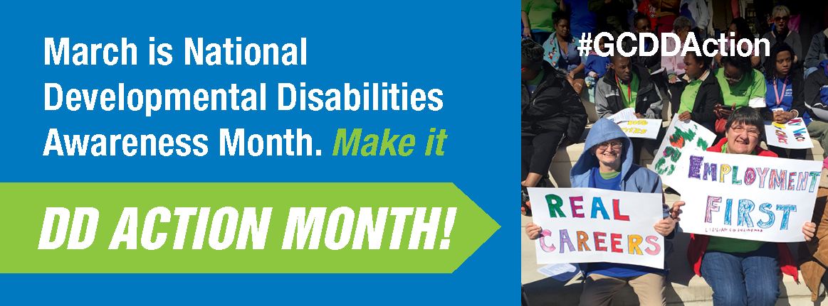 March is National Developmental Disabilities Awareness Month. Make it DD Action Month!