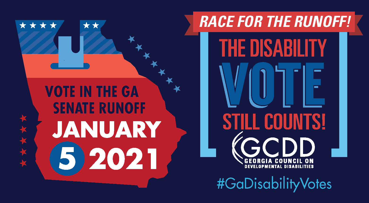 "This graphic has a ballot box in the outline of the state of Georgia with the words ""Vote in the GA Senate Runoff! January 5, 2021"" and a red banner with ""Race For the Runoff!"" above the words ""The Disability Vote Still Counts!"""