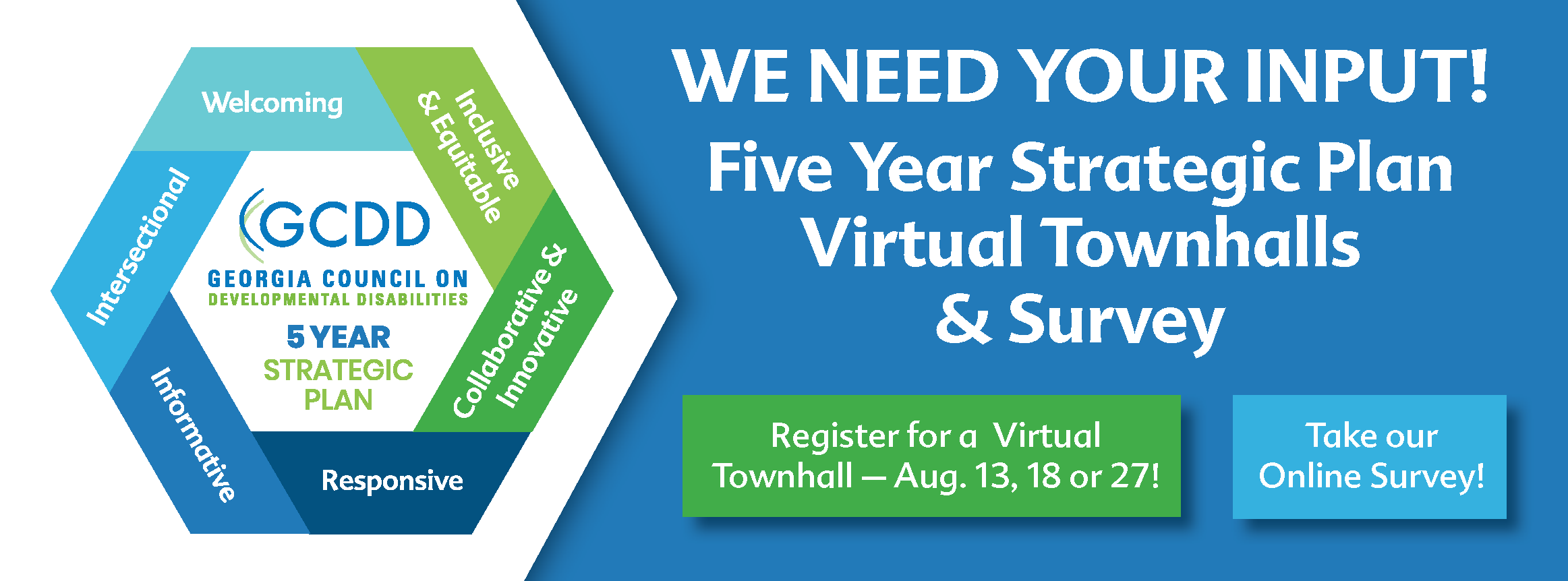 We Need Your Input! Five Year Strategic Plan Virtual Townhalls & Survey